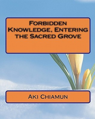 Forbidden Knowledge, Entering the Sacred Grove  by  Aki Chiamun
