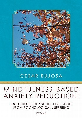 Mindfulness-Based Anxiety Reduction: Enlightenment and the Liberation from Psychological Suffering Cesar Bujosa