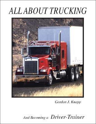 All About Trucking And Becoming A Driver Trainer  by  Gordon Knapp