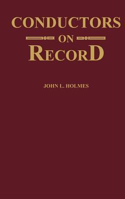 Conductors on Record  by  J.L. Holmes
