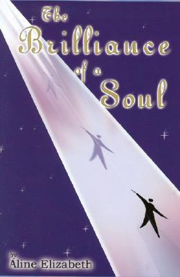 The Brilliance of a Soul  by  Elizabeth Aline