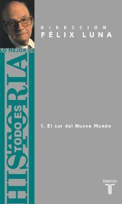 Lo Mejor De Todo Es Historia  by  Félix Luna
