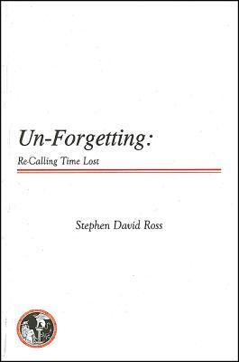 Un-Forgetting: Re-Calling Time Lost  by  Stephen David Ross