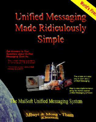 Unified Messaging Made Ridiculously Simple: The MaiSoft Unified Messaging System Mbuyi Khuzadi