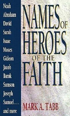 Names Of Heroes Of The Faith  by  Mark A. Tabb