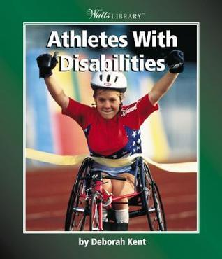 Athletes With Disabilities  by  Deborah Kent