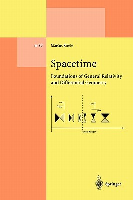 Spacetime: Foundations Of General Relativity And Differential Geometry (Lecture Notes In Physics Monographs) Marcus Kriele