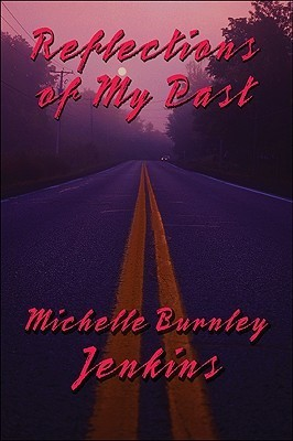 Reflections of My Past Michelle Burnley Jenkins