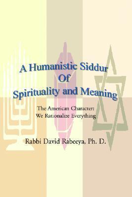 A Humanistic Siddur of Spirituality and Meaning David Rabeeya