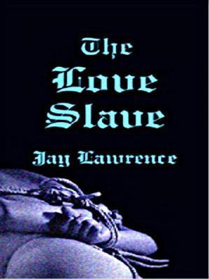 The Love Slave Jay Lawrence