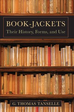 Book-jackets: Their History, Forms, and Use  by  G. Thomas Tanselle