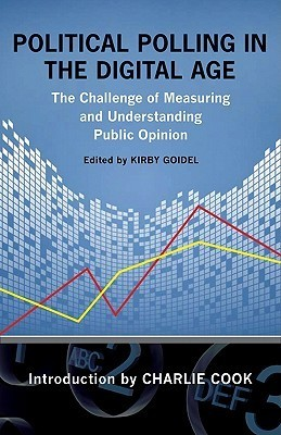 Political Polling in the Digital Age: The Challenge of Measuring and Understanding Public Opinion Kirby Goidel