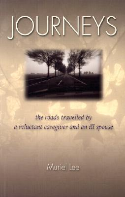 Journeys: The Roads Travelled  by  a Reluctant Caregiver and an Ill Spouse by Muriel Lee
