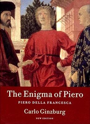The Enigma of Piero: Piero della Francesca Carlo Ginzburg