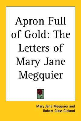 Apron Full of Gold: The Letters of Mary Jane Megquier  by  Mary Jane Megquier