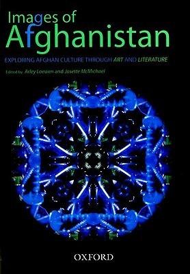 Images of Afghanistan: Exploring Afghan Culture Through Art and Literature Arley Loewen