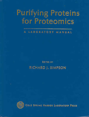 Purifying Proteins For Proteomics: A Laboratory Manual Richard J. Simpson