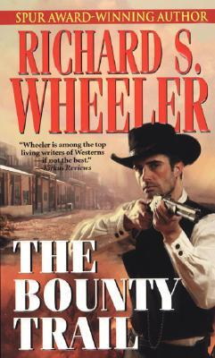 The Bounty Trail  by  Richard S. Wheeler