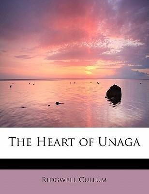 The Heart of Unaga  by  Ridgwell Cullum