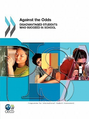 Pisa Against the Odds: Disadvantaged Students Who Succeed in School  by  OECD/OCDE