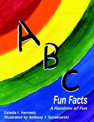 ABC Fun Facts: A Rainbow of Fun Estella , I. Kennedy