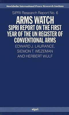 Arms Watch: Sipri Report on the First Year of the Un Register of Conventional Arms  by  Laurance