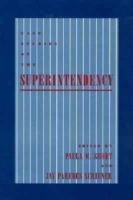 Case Studies Of The Superintendency Paula M. Short