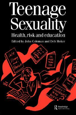 Teenage Sexuality Health, Risk and Education John C. Coleman