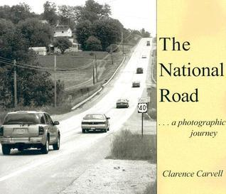 The National Road: A Photographic Journey  by  Clarence Carvell