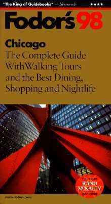 Chicago 98: The Complete Guide with Walking Tours and the Best Dining, Shopping and Nightlif e  by  Fodors Travel Publications Inc.