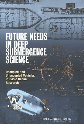 Future Needs in Deep Submergence Science: Occupied and Unoccupied Vehicles in Basic Ocean Research  by  National Research Council