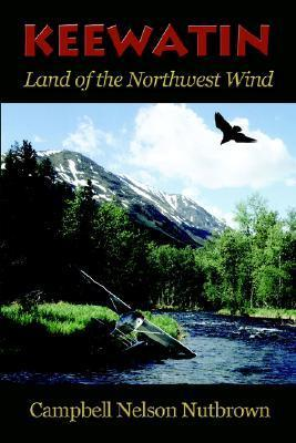 Keewatin: Land of the Northwest Wind Campbell Nutbrown