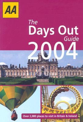 The AA Days Out Guide 2004: Over 2,000 Places to Visit A.A. Publishing