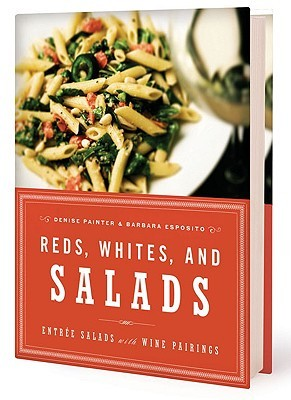 Reds, Whites, and Salads: Entre Salads with Wine Pairings  by  Denise Painter