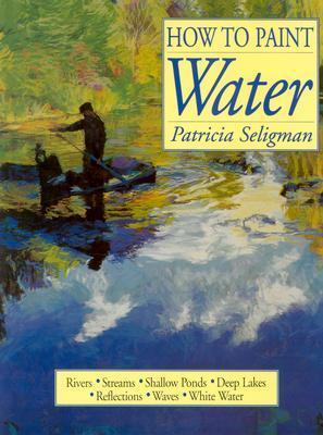 How to Paint Water  by  Patricia Seligman
