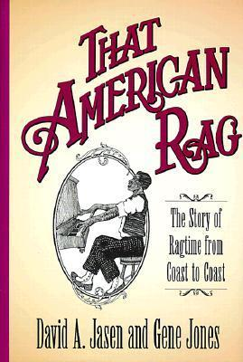 That American Rag: The Story of Ragtime from Coast to Coast  by  David A. Jasen