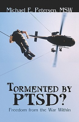 Tormented  by  Ptsd?: Freedom from the War Within by Michael Petersen