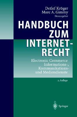 Handbuch zum Internetrecht: Electronic Commerce - Informations-, Kommunikations- und Mediendienste  by  Detlef Kröger