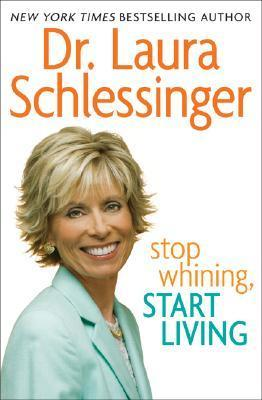Stop Whining, Start Living Signed Ed  by  Laura C. Schlessinger