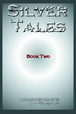 Silver Tales: Book Two Marjaree Mayne