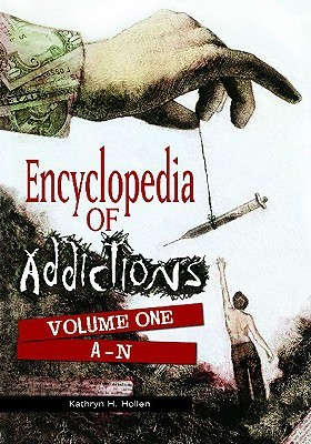 Encyclopedia Of Addictions Kathryn H. Hollen