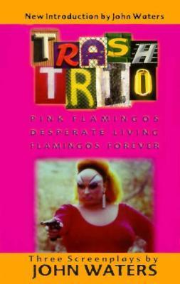 Trash Trio: Three Screenplays John Waters