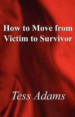 How to Move from Victim to Survivor Tess Adams