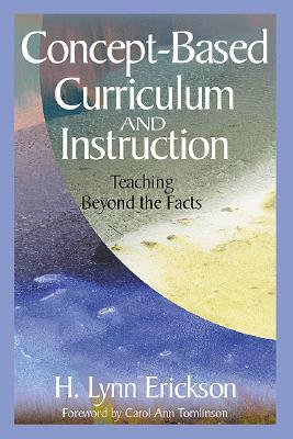 Concept Based Curriculum And Instruction: Teaching Beyond The Facts H. Lynn Erickson