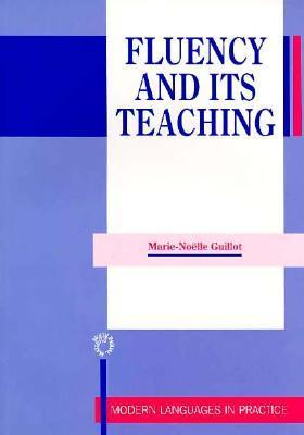 Fluency And Its Teaching (Modern Languages In Practice, 11) Marie-Noelle Guillot