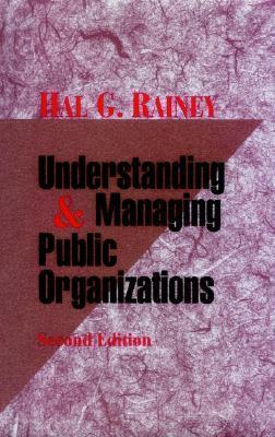 Underanding and Managing Public Organizations  by  Hal G. Rainey