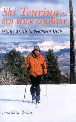 Ski Touring The Red Rock Country: Winter Trails in Southwest Utah  by  Jonathan Wynn
