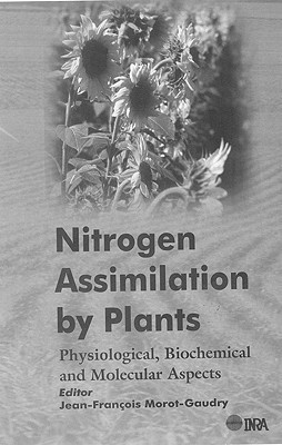 Nitrogen Assimilation By Plants: Physiological, Biochemical And Molecular Aspects Jean-Francois Morot-Gaudry