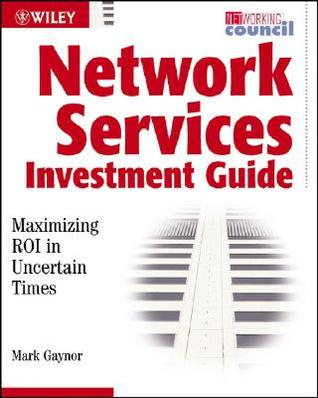 Network Services Investment Guide Maximizing Roi In Uncertain Times Mark Gaynor