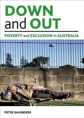Down and out: Poverty and exclusion in Australia Peter Saunders